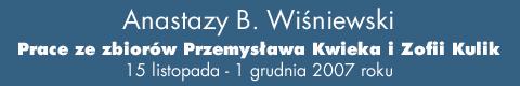 Galeria xx1 - Anastazy B. Wiśniewski – prace ze zbiorów Przemysława Kwieka i Zofii Kulik