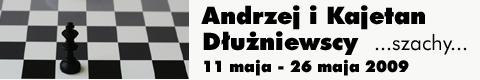 """Galeria xx1 - Andrzej i Kajetan Dłużniewscy """"…szachy…"""""""