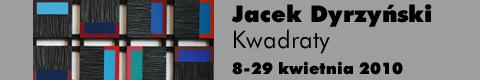 Galeria xx1 - Jacek Dyrzyński – Kwadraty