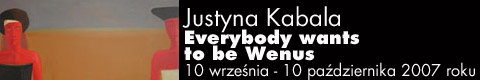 Galeria xx1 - Justyna Kabala. Everybody wants to be Wenus