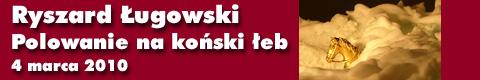"""Galeria xx1 - Ryszard Ługowski – """"Polowanie na koński łeb"""""""