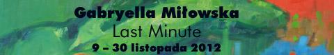 Galeria xx1 - Gabryella Miłowska – Last Minute