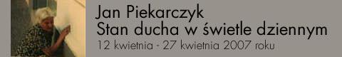 Galeria xx1 - Jan Piekarczyk. Stan ducha w świetle dziennym