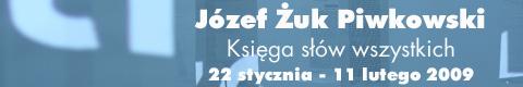 """Galeria xx1 - Józef Żuk Piwkowski """"Księga słów wszystkich"""""""