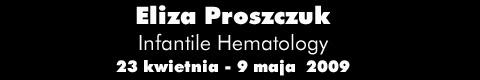 """Galeria xx1 - Eliza Proszczuk """"Infantile Hematology"""""""