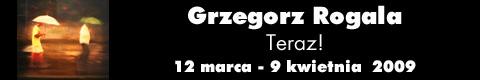 """Galeria xx1 - Grzegorz Rogala  """"Teraz!"""""""