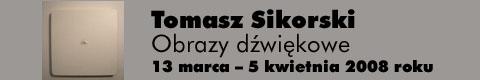 Galeria xx1 - Tomasz Sikorski – Obrazy dźwiękowe