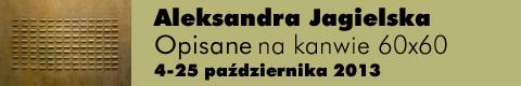 """Galeria xx1 - Aleksandra Jagielska """"Opisane na kanwie 60×60"""""""