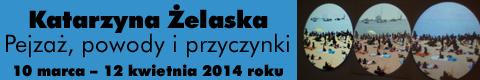 Galeria xx1 - Katarzyna Żelaska <br>&#8222;Pejzaż, powody i przyczynki&#8221;