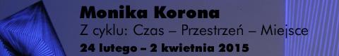 Galeria xx1 - Monika Korona <br> z cyklu:  &#8222;Czas &#8211; przestrzeń &#8211; miejsce&#8221;