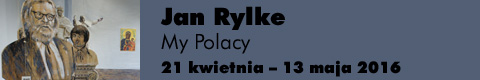 """Galeria xx1 - Jan Rylke """"My Polacy"""""""