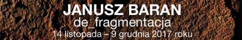 Galeria xx1 - Janusz BaRan de_fragmentacja