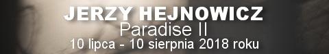 Galeria xx1 - Jerzy Hejnowicz<br>Paradise II