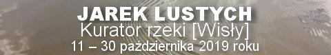 Galeria xx1 - Jarek Lustych <br> Kurator rzeki [Wisły]