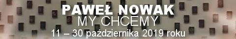 Galeria xx1 - Paweł Nowak <br> MY CHCEMY