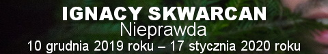 Galeria xx1 - Ignacy Skwarcan <br> Nieprawda