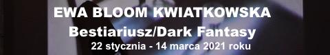 Galeria xx1 - Ewa Bloom Kwiatkowska<br>Bestiariusz/Dark Fantasy