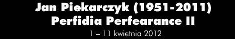 Galeria xx1 - JAN PIEKARCZYK (1951-2011) – PERFIDIA PERFEARANCE II