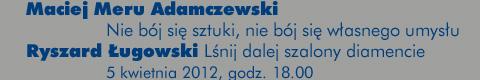 Galeria xx1 - Maciej Meru Adamczewski, Ryszard Ługowski