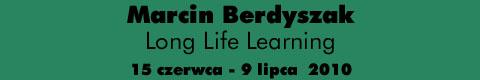 Galeria xx1 - Marcin Berdyszak – Long Life Learning