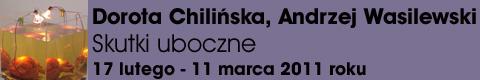 """Galeria xx1 - Dorota Chilińska, Andrzej Wasilewski – """"Skutki uboczne"""""""