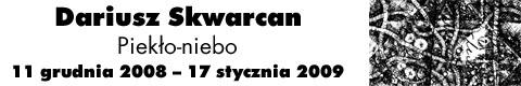 """Galeria xx1 - Dariusz Skwarcan  """"Piekło-niebo"""""""