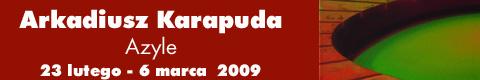 """Galeria xx1 - Arkadiusz Karapuda """"Azyle"""""""