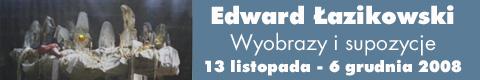 """Galeria xx1 - Edward Łazikowski """"Wyobrazy i supozycje"""""""
