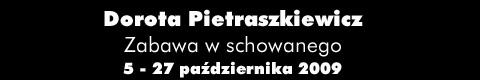 """Galeria xx1 - Dorota Pietraszkiewicz – """"Zabawa w schowanwgo"""""""