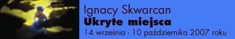 Galeria xx1 - Ignacy Skwarcan – Ukryte miejsca