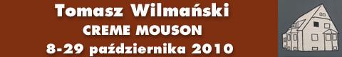 Galeria xx1 - Tomasz Wilmański – CREME MOUSON