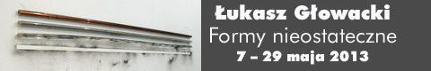 """Galeria xx1 - Łukasz Głowacki """"Formy nieostateczne"""""""
