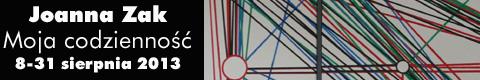 """Galeria xx1 - Joanna Zak """"Moja codzienność"""""""