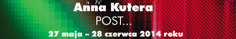 Galeria xx1 - Anna Kutera POST…