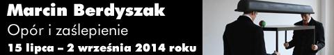 """Galeria xx1 - MARCIN BERDYSZAK   """"OPÓR I ZAŚLEPIENIE"""""""