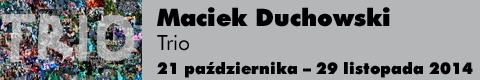 Galeria xx1 - Maciek Duchowski <br>Trio