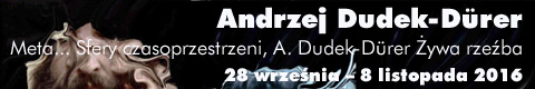 Galeria xx1 - Andrzej Dudek-Dürer  &#8222;Meta&#8230; Sfery czasoprzestrzeni,<br>Andrzej Dudek-Dürer Żywa rzeźba