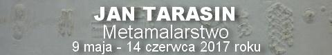 "Galeria xx1 - Jan Tarasin ""Metamalarstwo"""