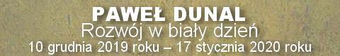 Galeria xx1 - Paweł Dunal <br> Rozwój w biały dzień
