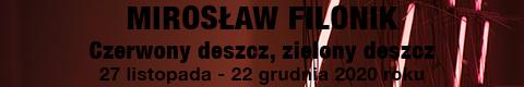 Galeria xx1 - Mirosław Filonik<br>Czerwony deszcz, zielony deszcz